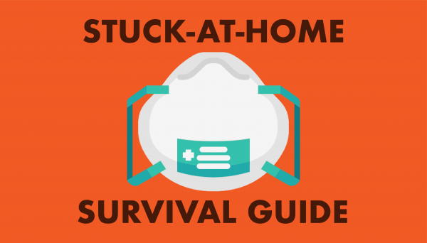 The stuck at home survival guide