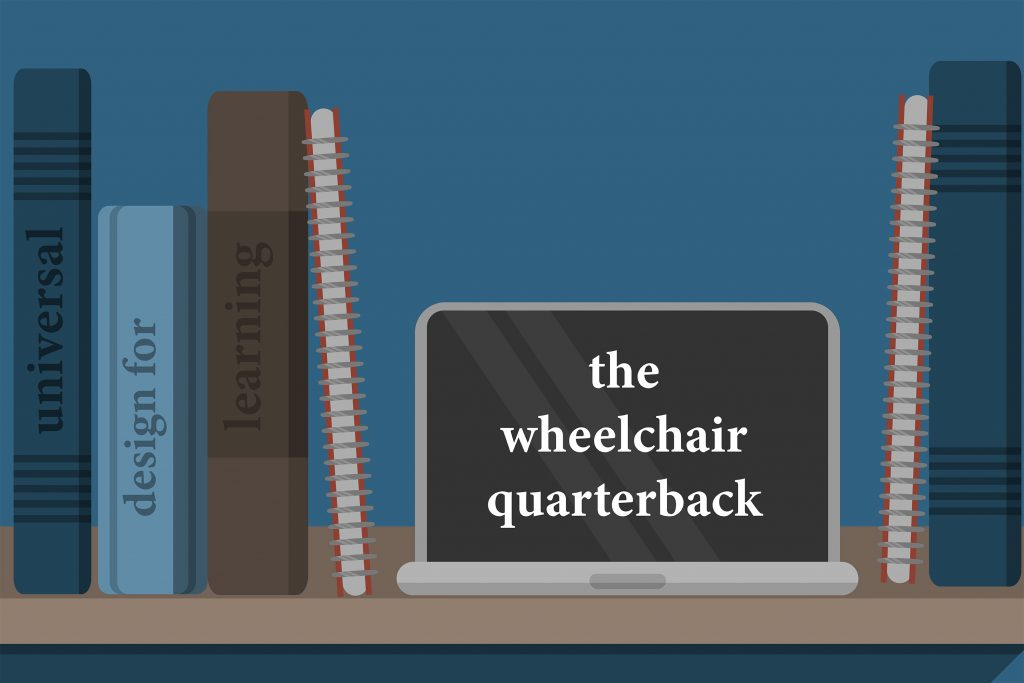 Wheelchair Quarterback: Universal Design for Learning