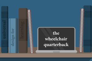 Wheelchair Quarterback: Universal Design for Learning